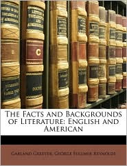 The Facts And Backgrounds Of Literature - Garland Greever, George Fullmer Reynolds