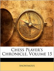 Chess Player's Chronicle, Volume 15 - Anonymous