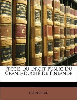 Precis Du Droit Public Du Grand-Duche de Finlande. - Leo Mechelin