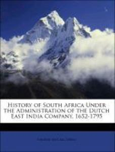 History of South Africa Under the Administration of the Dutch East India Company, 1652-1795 als Taschenbuch von George McCall Theal