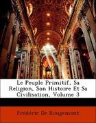 De Rougemont, Frédéric: Le Peuple Primitif, Sa Religion, Son Histoire Et Sa Civilisation, Volume 3