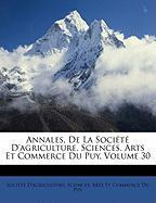 Annales, de La Socit D'Agriculture, Sciences, Arts Et Commerce Du Puy, Volume 30
