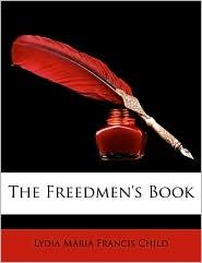 The Freedmen's Book - Lydia Maria Francis Child