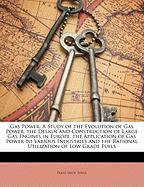 Gas Power: A Study of the Evolution of Gas Power, the Design and Construction of Large Gas Engines in Europe, the Application of