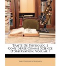 Trait de Physiologie Considre Comme Science D'Observation, Volume 1 - Karl Friedrich Burdach