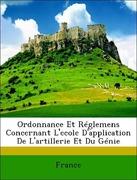 France,: Ordonnance Et Réglemens Concernant L´ecole D´application De L´artillerie Et Du Génie