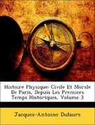 Dulaure, Jacques-Antoine: Histoire Physique: Civile Et Morale De Paris, Depuis Les Premiers Temps Historiques, Volume 3