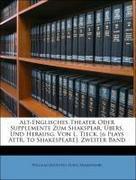 Shakespeare, William [Doubtful Plays]: Alt-Englisches Theater Oder Supplemente Zum Shakspear, Übers, Und Herausg. Von L. Tieck. [6 Plays Attr. to Shakespeare]. Zweiter Band
