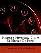 Dulaure, Jacques-Antoine: Histoire Physique, Civile Et Morale De Paris