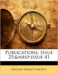 Publications, Issue 25; Issue 41 - English Dialect Society