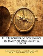 The Teaching of Economics in Harvard University: A Report