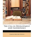 The Cell in Development and Inheritance - Edmund Beecher Wilson