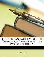 The African Fabiola; Or, the Church of Carthage in the Days of Tertullian