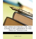 The African Fabiola; Or, the Church of Carthage in the Days of Tertullian - Albert Pillet