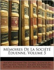 Memoires de La Socit Duenne, Volume 5 - Created by Sciences Socit Duenne Des Lettres