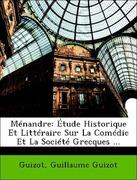 Guizot,;Guizot, Guillaume: Ménandre: Étude Historique Et Littéraire Sur La Comédie Et La Société Grecques ...