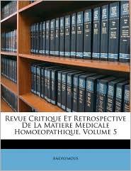 Revue Critique Et Retrospective De La Matiere Medicale Homoeopathique, Volume 5 - Anonymous