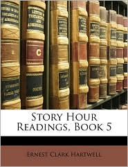 Story Hour Readings, Book 5 - Ernest Clark Hartwell