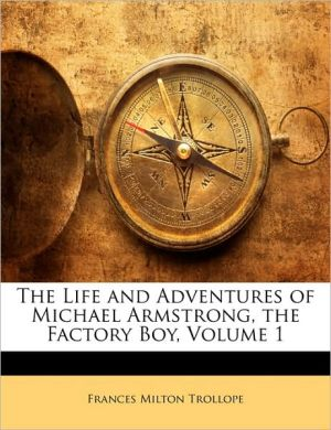 The Life And Adventures Of Michael Armstrong, The Factory Boy, Volume 1 - Frances Milton Trollope