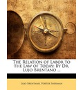 The Relation of Labor to the Law of Today - Lujo Brentano