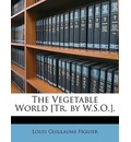 The Vegetable World [Tr. by W.S.O.]. - Louis Guillaume Figuier