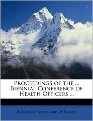 Proceedings Of The. Biennial Conference Of Health Officers. - Wisconsin. State Board Of Health