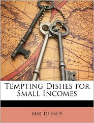 Tempting Dishes For Small Incomes - De Salis