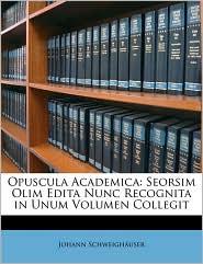 Opuscula Academica - Johann Schweighauser