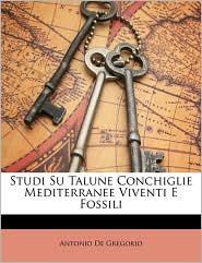 Studi Su Talune Conchiglie Mediterranee Viventi E Fossili - Antonio De Gregorio