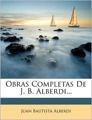 Obras Completas De J.B. Alberdi. - Juan Bautista Alberdi