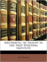 Arithmetic: As Taught in the Troy Episcopal Institute