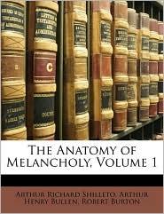 The Anatomy Of Melancholy, Volume 1 - Arthur Richard Shilleto, Robert Burton, Arthur Henry Bullen