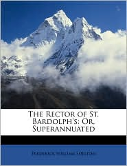 The Rector of St. Bardolph's: Or, Superannuated - Frederick William Shelton