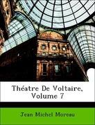 Moreau, Jean Michel: Théatre De Voltaire, Volume 7