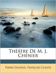 Theatre De M.J. Chenier - Pierre Claude Francois Daunou, Franois Claude