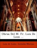 de León, Luis;Merino, Antolín: Obras Del M. Fr. Luis De Leon ...