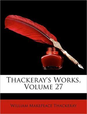 Thackeray's Works, Volume 27 - William Makepeace Thackeray