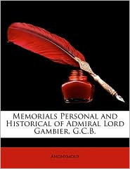 Memorials Personal And Historical Of Admiral Lord Gambier, G.C.B. - Anonymous