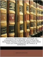 Nouvelle Arithmetique, Appliquee Au Commerce & A La Marine - Pierre Leon Chavignaud