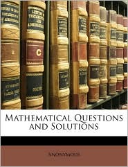 Mathematical Questions And Solutions - Anonymous
