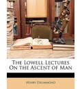 The Lowell Lectures on the Ascent of Man - Henry Drummond