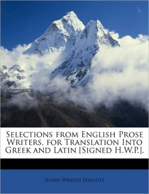 Selections From English Prose Writers, For Translation Into Greek And Latin [Signed H.W.P.]. - Henry Wright Phillott