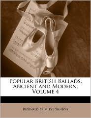 Popular British Ballads, Ancient And Modern, Volume 4 - Reginald Brimley Johnson