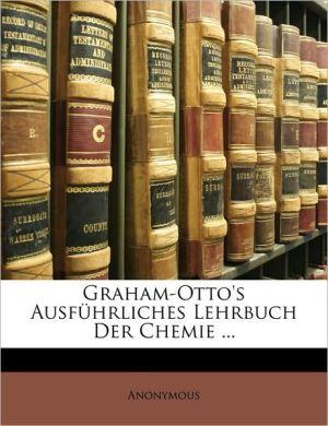 Graham-Otto's Ausfuhrliches Lehrbuch Der Chemie.