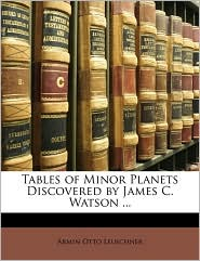 Tables Of Minor Planets Discovered By James C. Watson. - Armin Otto Leuschner