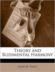 Theory And Rudimental Harmony - James M. Tracy