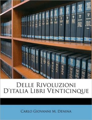 Delle Rivoluzioni D'Italia Libri Venticinque - Carlo Giovanni M. Denina