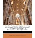 The Old Testament Prophecy of the Consummation of God's Kingdom Traced in Its Historical Development, Tr. by J.S. Banks - Conrad Orelli