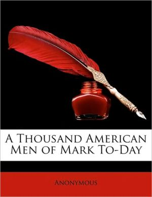A Thousand American Men of Mark To-Day - Anonymous