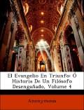 Anonymous: El Evangelio En Triunfo: Ó Historia De Un Filósofo Desengañado, Volume 4